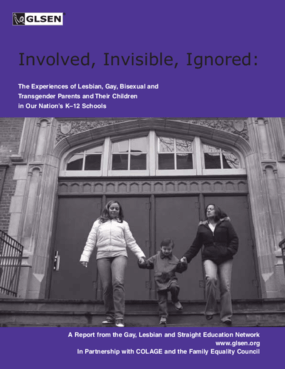 Involved, Invisible, Ignored: The Experiences of Lesbian, Gay, Bisexual and Transgender Parents and Their Children in Our Nation's K-12 Schools